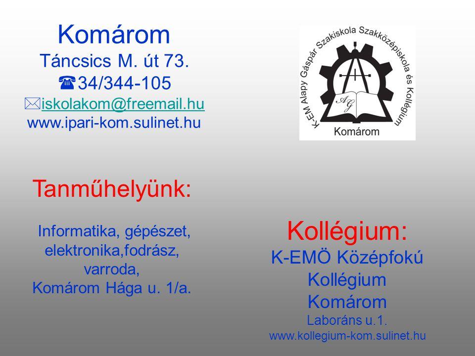 Komárom Kollégium: Tanműhelyünk: Táncsics M. út 73. 34/344-105