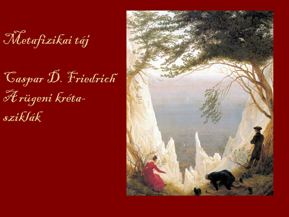 Metafizikai táj Caspar D. Friedrich A rügeni kréta- sziklák