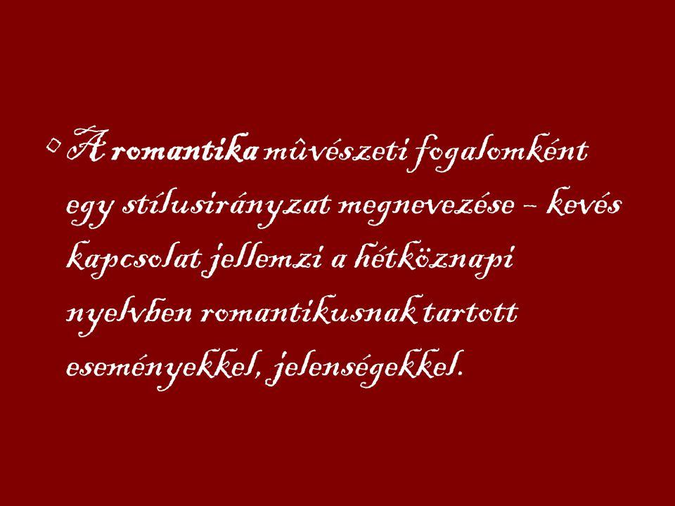 A romantika mûvészeti fogalomként egy stílusirányzat megnevezése – kevés kapcsolat jellemzi a hétköznapi nyelvben romantikusnak tartott eseményekkel, jelenségekkel.