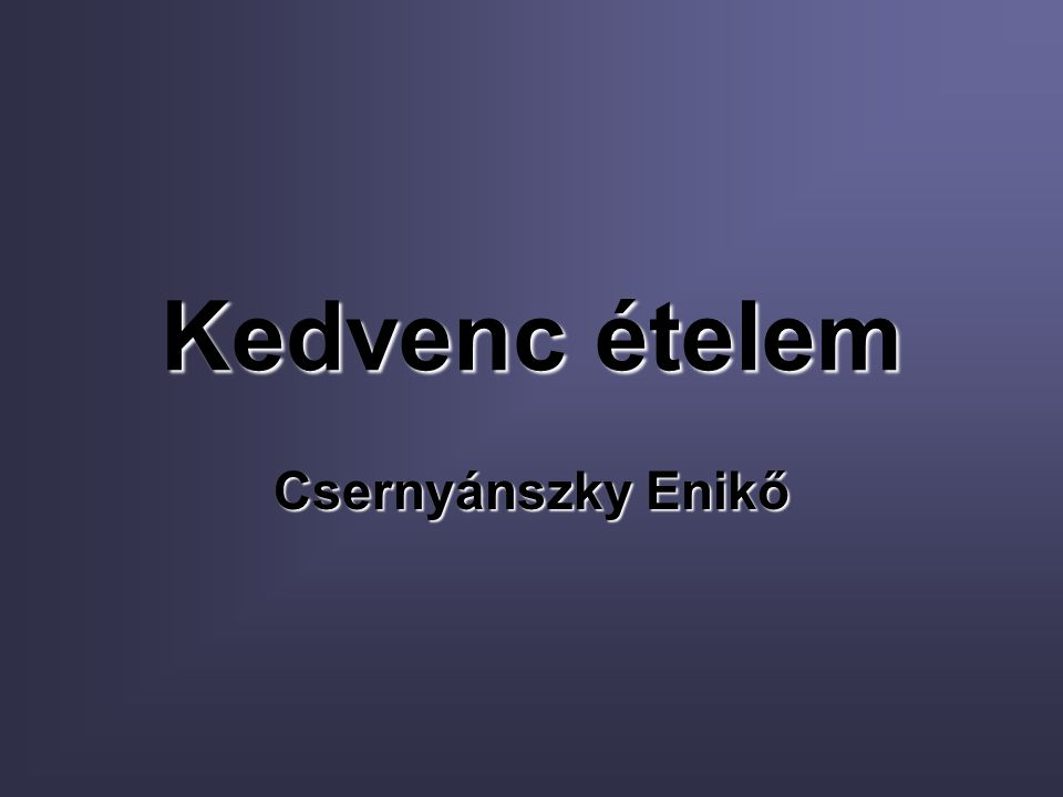 Kedvenc ételem Csernyánszky Enikő