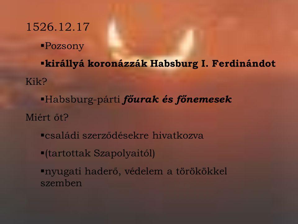 1526.12.17 Pozsony királlyá koronázzák Habsburg I. Ferdinándot Kik