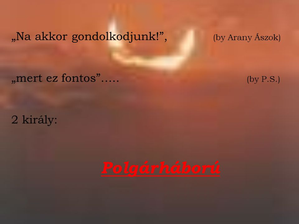 """""""Na akkor gondolkodjunk! , (by Arany Ászok)"""