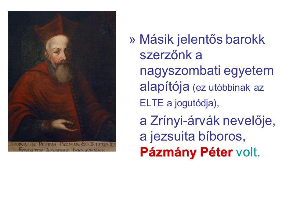 » Másik jelentős barokk szerzőnk a nagyszombati egyetem alapítója (ez utóbbinak az ELTE a jogutódja),