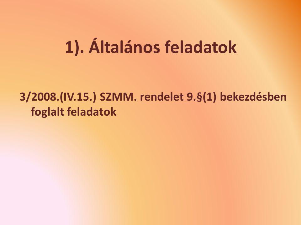 1). Általános feladatok 3/2008.(IV.15.) SZMM. rendelet 9.§(1) bekezdésben foglalt feladatok