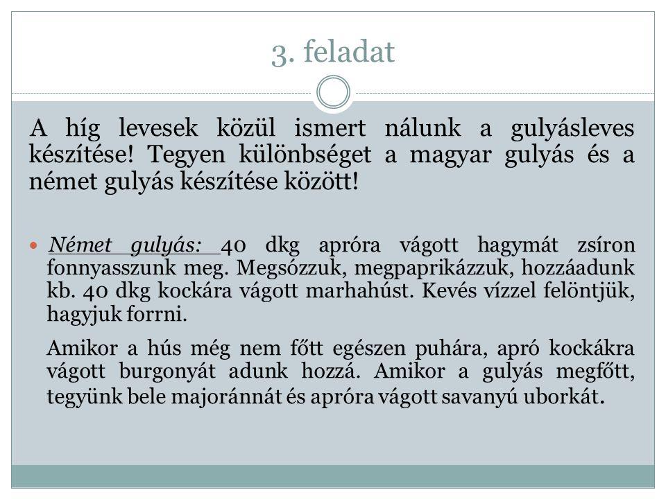 3. feladat A híg levesek közül ismert nálunk a gulyásleves készítése! Tegyen különbséget a magyar gulyás és a német gulyás készítése között!