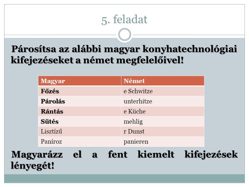 5. feladat Párosítsa az alábbi magyar konyhatechnológiai kifejezéseket a német megfelelőivel! Magyarázz el a fent kiemelt kifejezések lényegét!