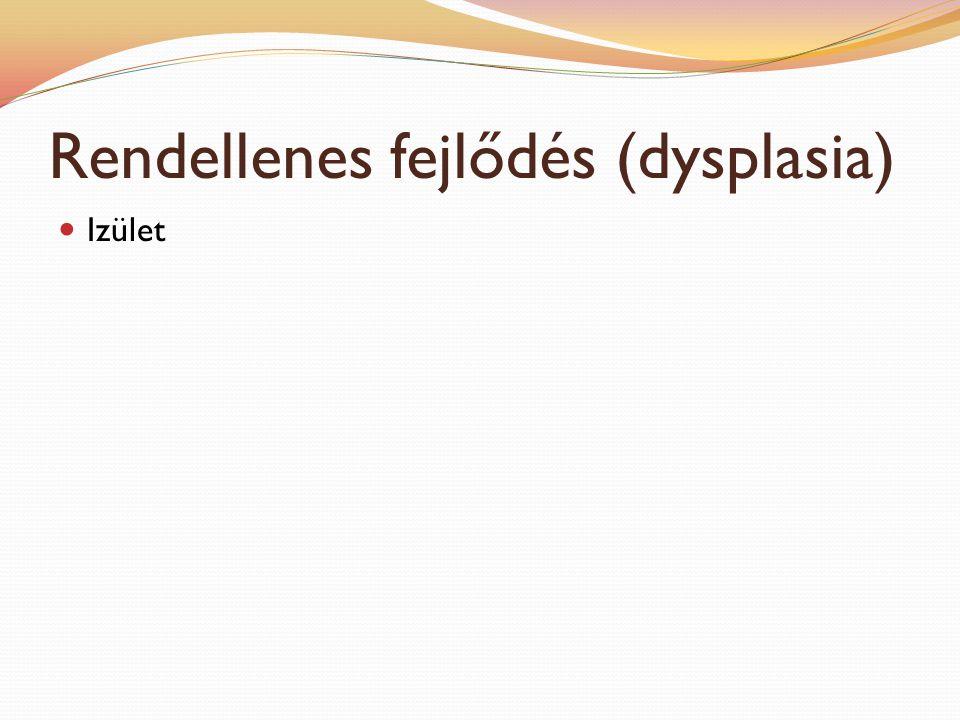 Rendellenes fejlődés (dysplasia)
