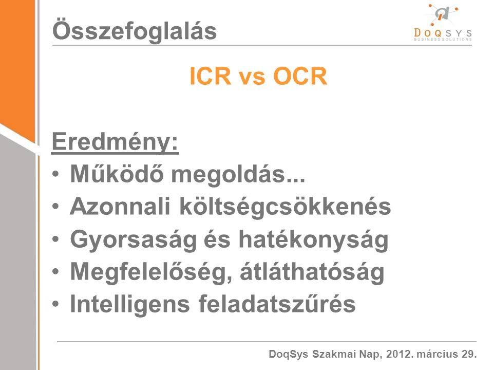 Összefoglalás ICR vs OCR. Eredmény: Működő megoldás... Azonnali költségcsökkenés. Gyorsaság és hatékonyság.