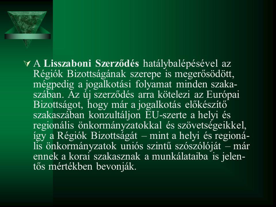 A Lisszaboni Szerződés hatálybalépésével az Régiók Bizottságának szerepe is megerősödött, mégpedig a jogalkotási folyamat minden szaka-szában.