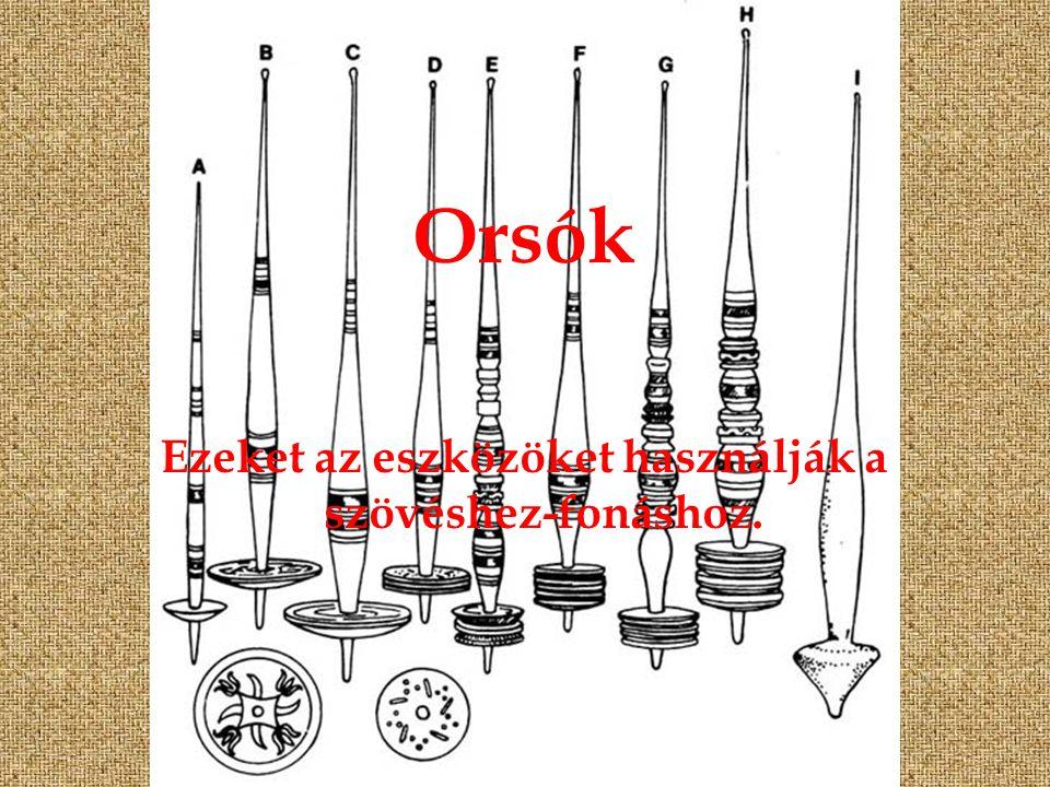 Ezeket az eszközöket használják a szövéshez-fonáshoz.