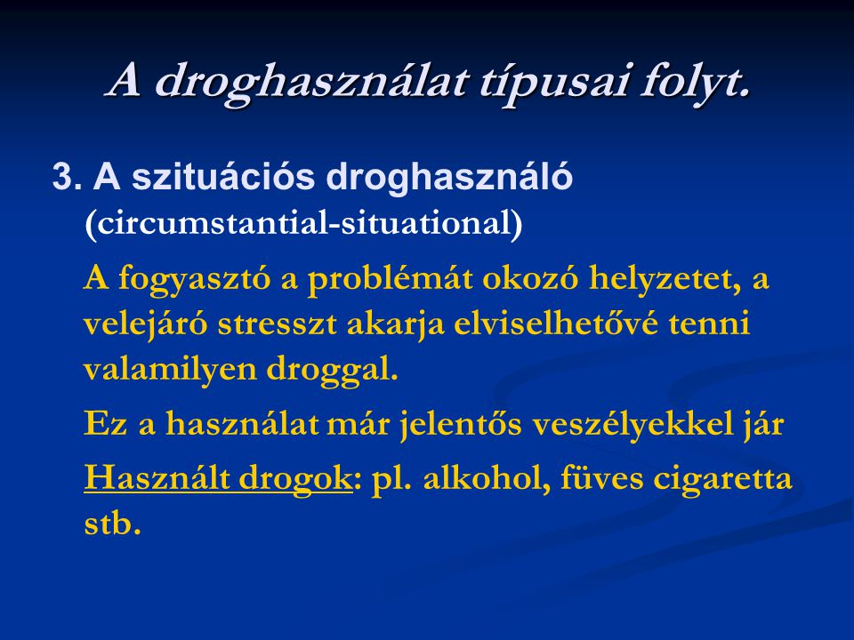 A droghasználat típusai folyt.