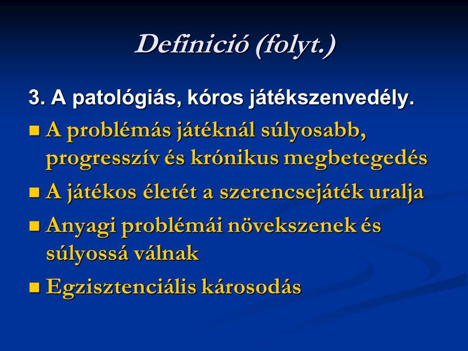 Definició (folyt.) 3. A patológiás, kóros játékszenvedély. A problémás játéknál súlyosabb, progresszív és krónikus megbetegedés.