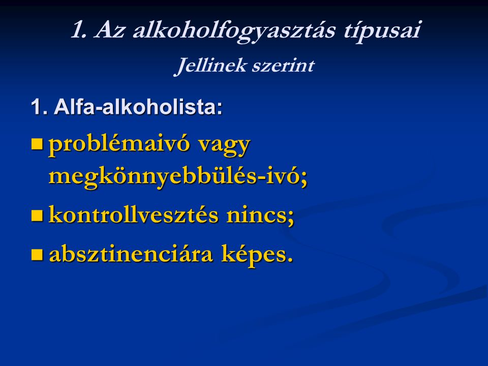 1. Az alkoholfogyasztás típusai Jellinek szerint