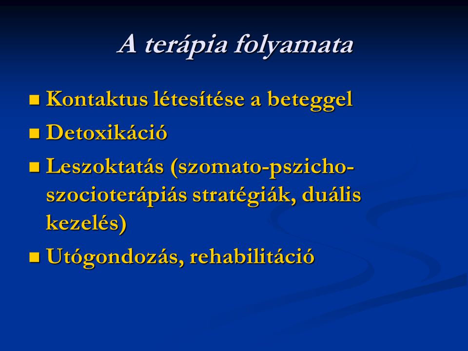 A terápia folyamata Kontaktus létesítése a beteggel Detoxikáció