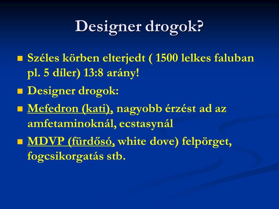 Designer drogok Széles körben elterjedt ( 1500 lelkes faluban pl. 5 díler) 13:8 arány! Designer drogok: