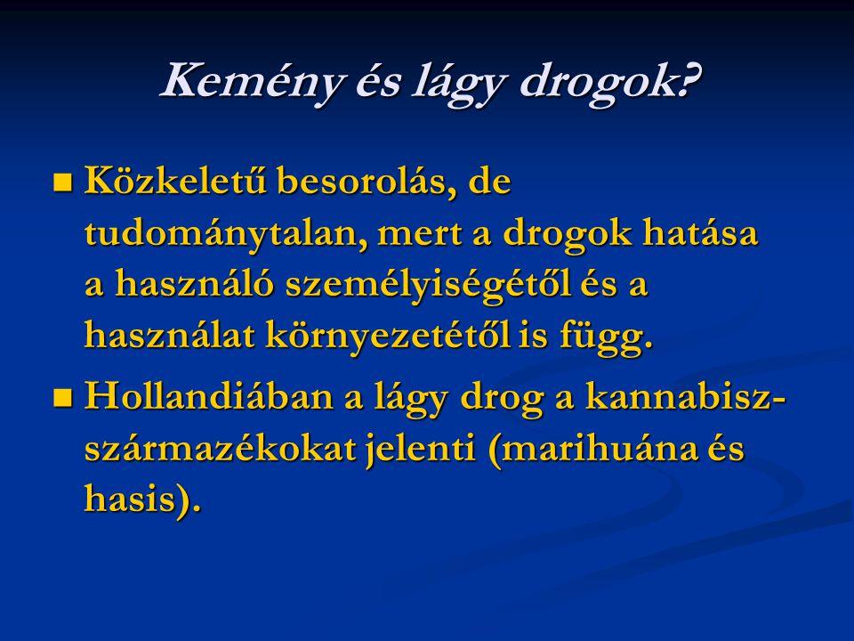 Kemény és lágy drogok Közkeletű besorolás, de tudománytalan, mert a drogok hatása a használó személyiségétől és a használat környezetétől is függ.