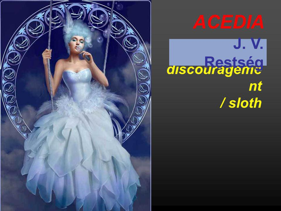 ACEDIA J. V. Restség discouragement / sloth