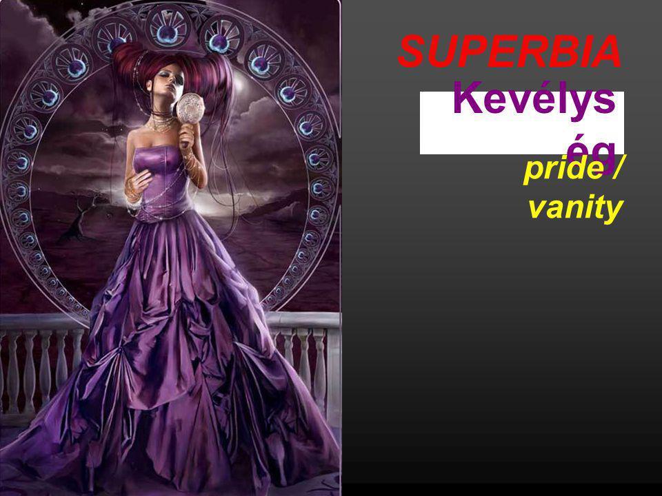 SUPERBIA Kevélység pride / vanity