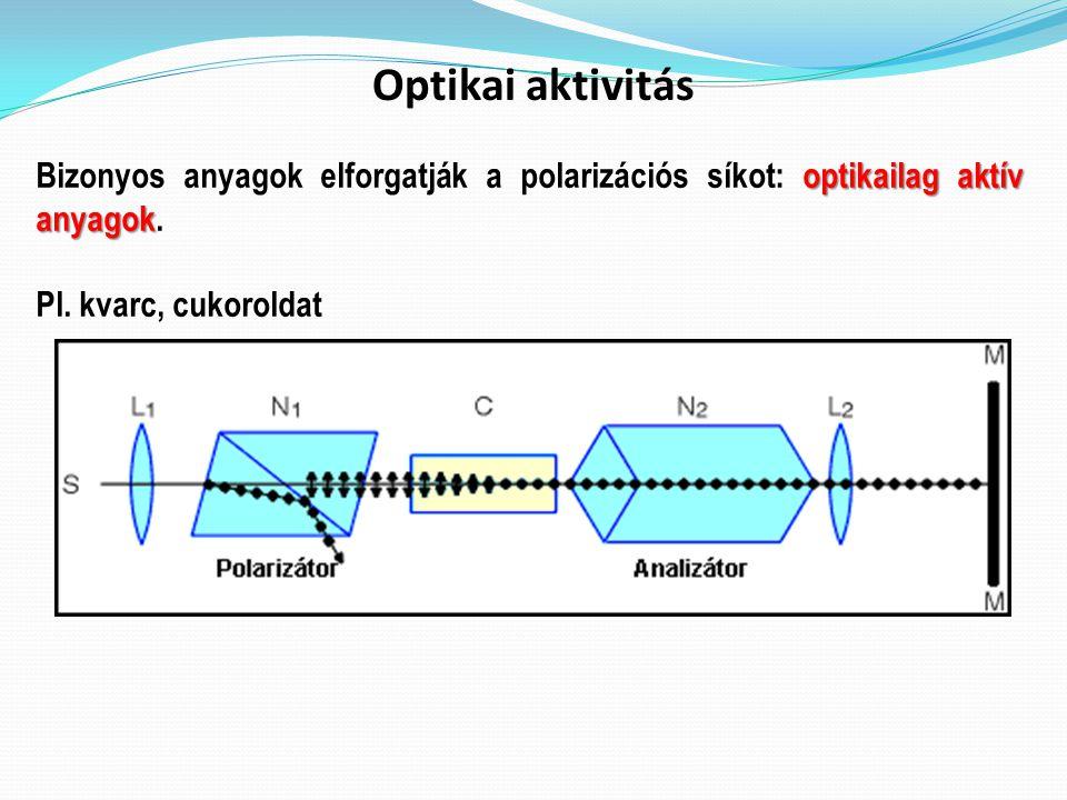 Optikai aktivitás Bizonyos anyagok elforgatják a polarizációs síkot: optikailag aktív anyagok.