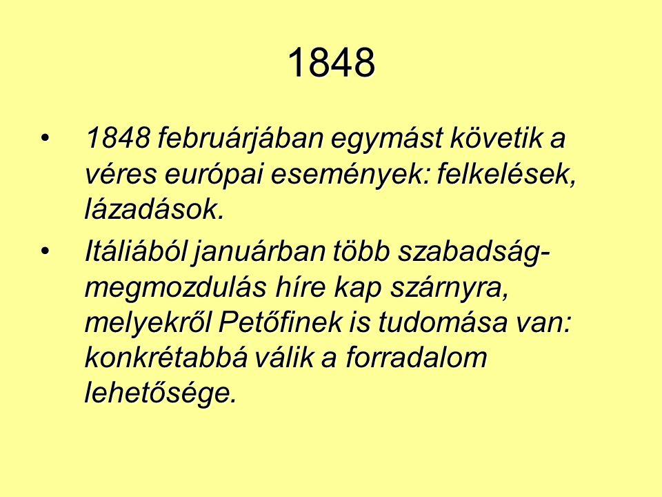 1848 1848 februárjában egymást követik a véres európai események: felkelések, lázadások.