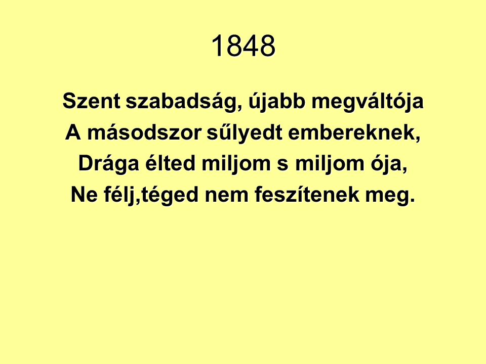 1848 Szent szabadság, újabb megváltója A másodszor sűlyedt embereknek,