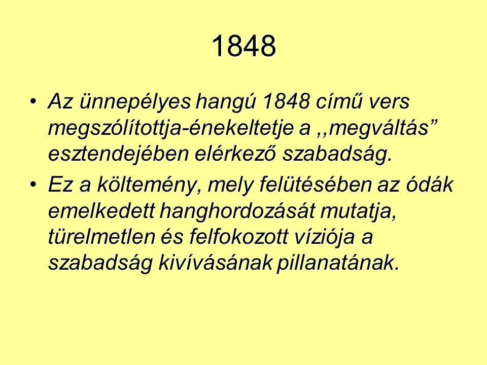 1848 Az ünnepélyes hangú 1848 című vers megszólítottja-énekeltetje a ,,megváltás esztendejében elérkező szabadság.
