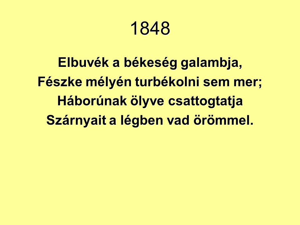 1848 Elbuvék a békeség galambja, Fészke mélyén turbékolni sem mer;