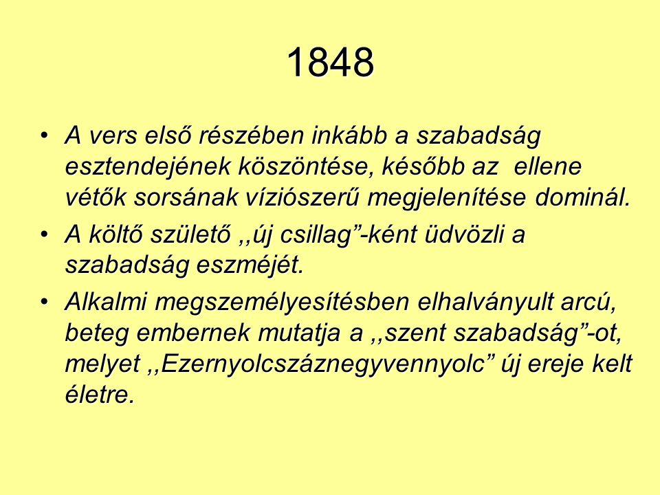 1848 A vers első részében inkább a szabadság esztendejének köszöntése, később az ellene vétők sorsának víziószerű megjelenítése dominál.