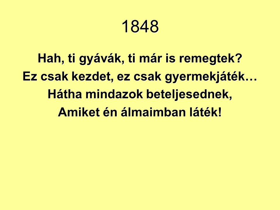 1848 Hah, ti gyávák, ti már is remegtek