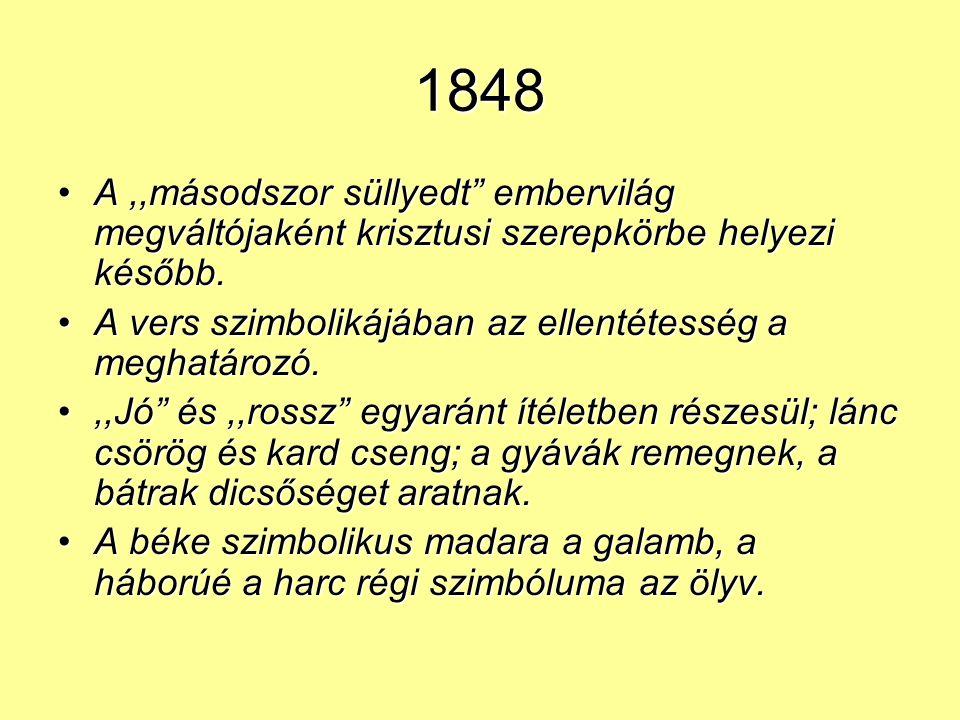 1848 A ,,másodszor süllyedt embervilág megváltójaként krisztusi szerepkörbe helyezi később. A vers szimbolikájában az ellentétesség a meghatározó.