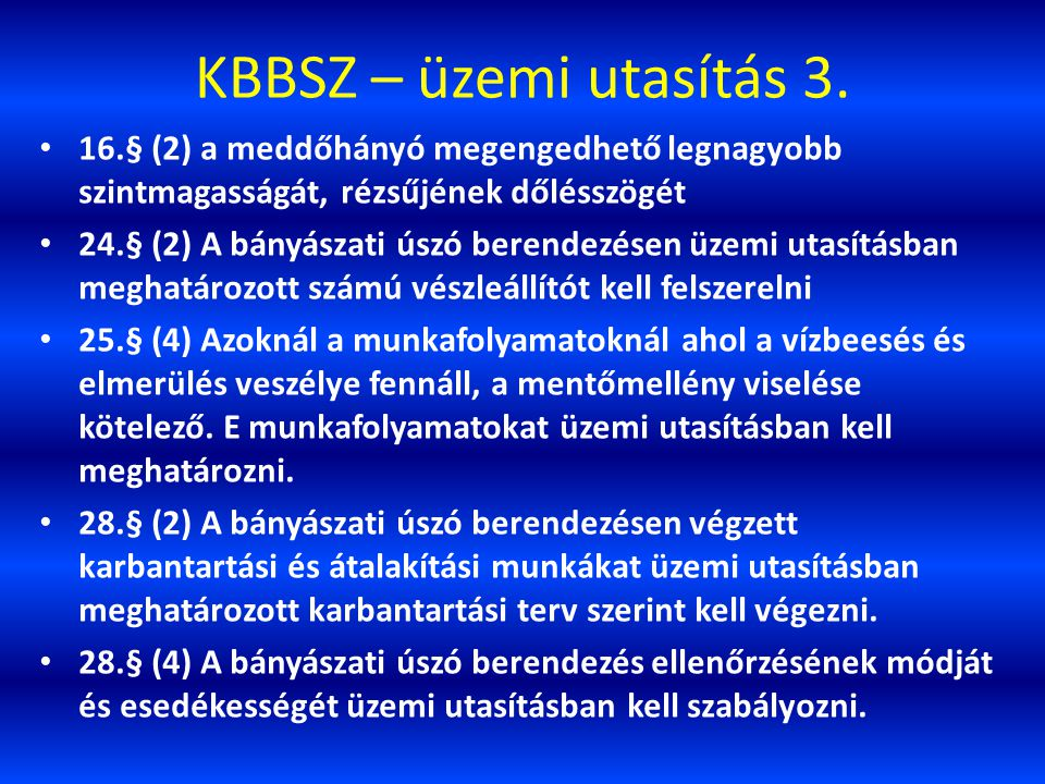 KBBSZ – üzemi utasítás 3. 16.§ (2) a meddőhányó megengedhető legnagyobb szintmagasságát, rézsűjének dőlésszögét.