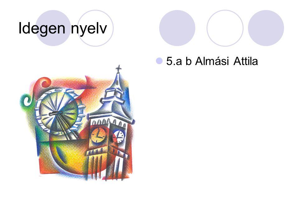 Idegen nyelv 5.a b Almási Attila