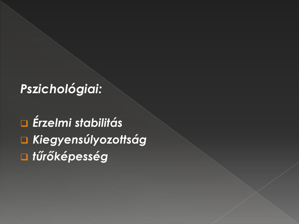 Pszichológiai: Érzelmi stabilitás Kiegyensúlyozottság tűrőképesség