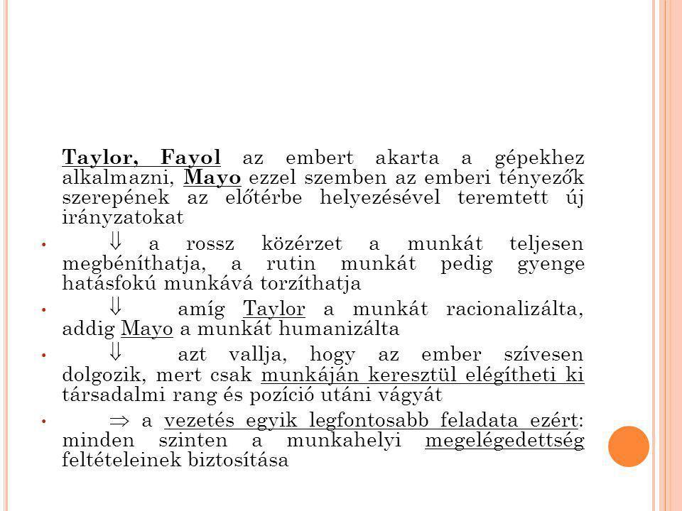 Taylor, Fayol az embert akarta a gépekhez alkalmazni, Mayo ezzel szemben az emberi tényezők szerepének az előtérbe helyezésével teremtett új irányzatokat