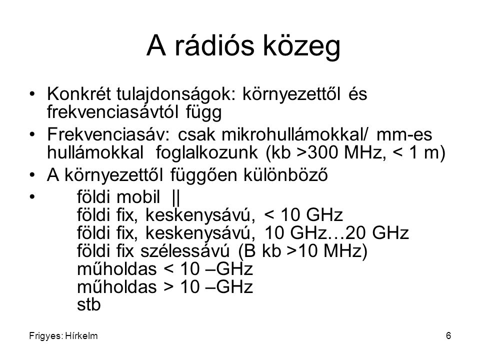 A rádiós közeg Konkrét tulajdonságok: környezettől és frekvenciasávtól függ.