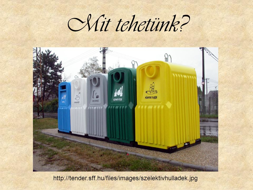 Mit tehetünk http://tender.sff.hu/files/images/szelektivhulladek.jpg