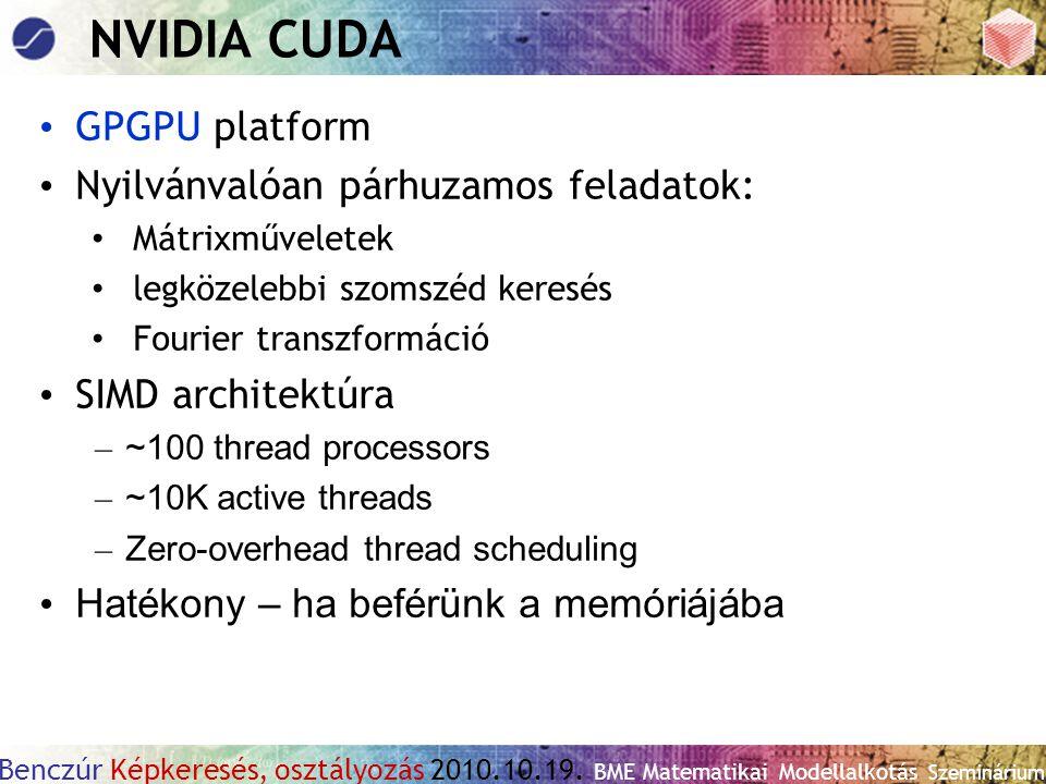 NVIDIA CUDA GPGPU platform Nyilvánvalóan párhuzamos feladatok: