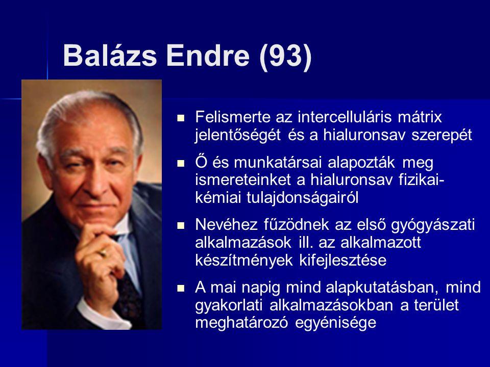 Balázs Endre (93) Felismerte az intercelluláris mátrix jelentőségét és a hialuronsav szerepét.