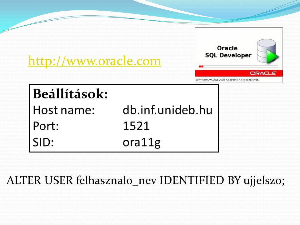 Host name: db.inf.unideb.hu Port: 1521 SID: ora11g