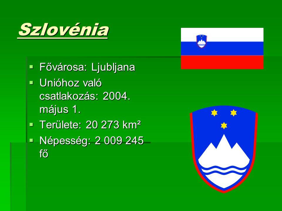 Szlovénia Fővárosa: Ljubljana Unióhoz való csatlakozás: 2004. május 1.