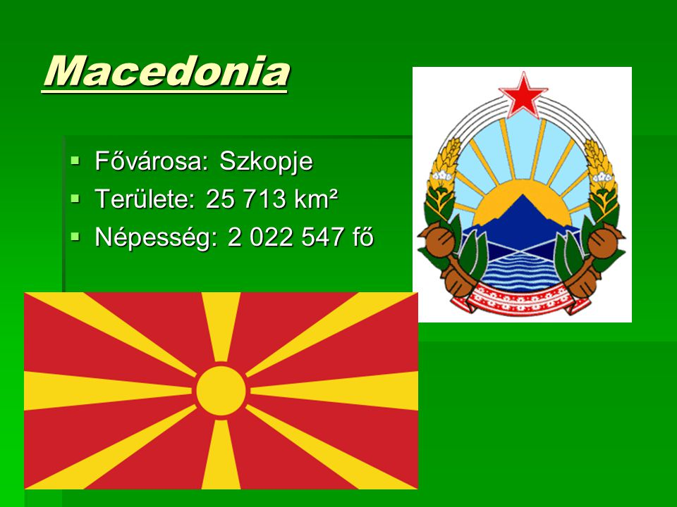 Macedonia Fővárosa: Szkopje Területe: 25 713 km²