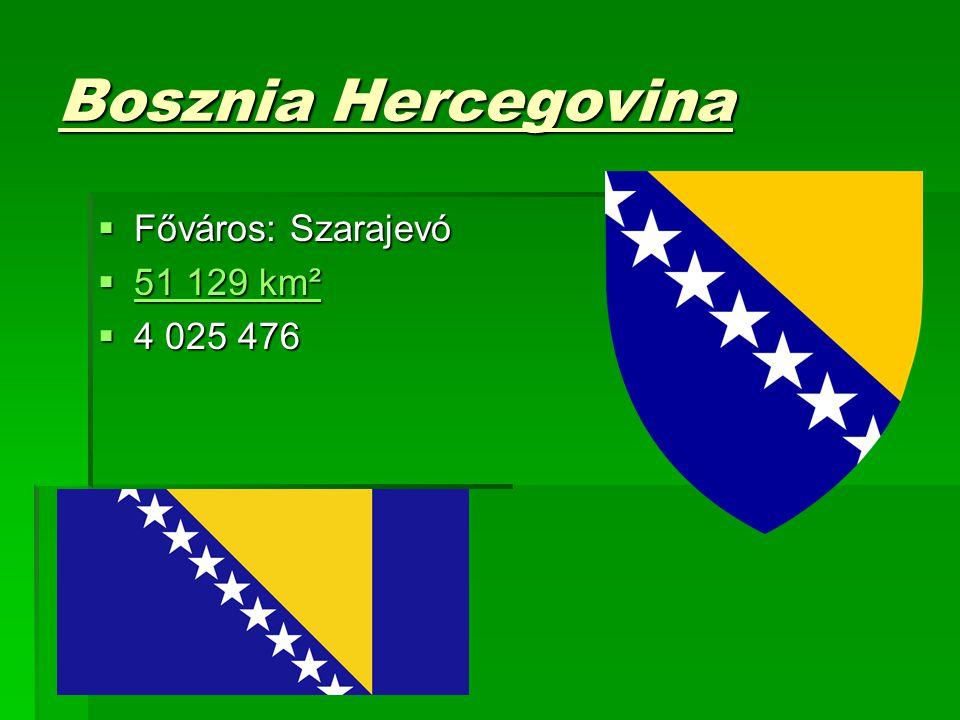Bosznia Hercegovina Főváros: Szarajevó 51 129 km² 4 025 476