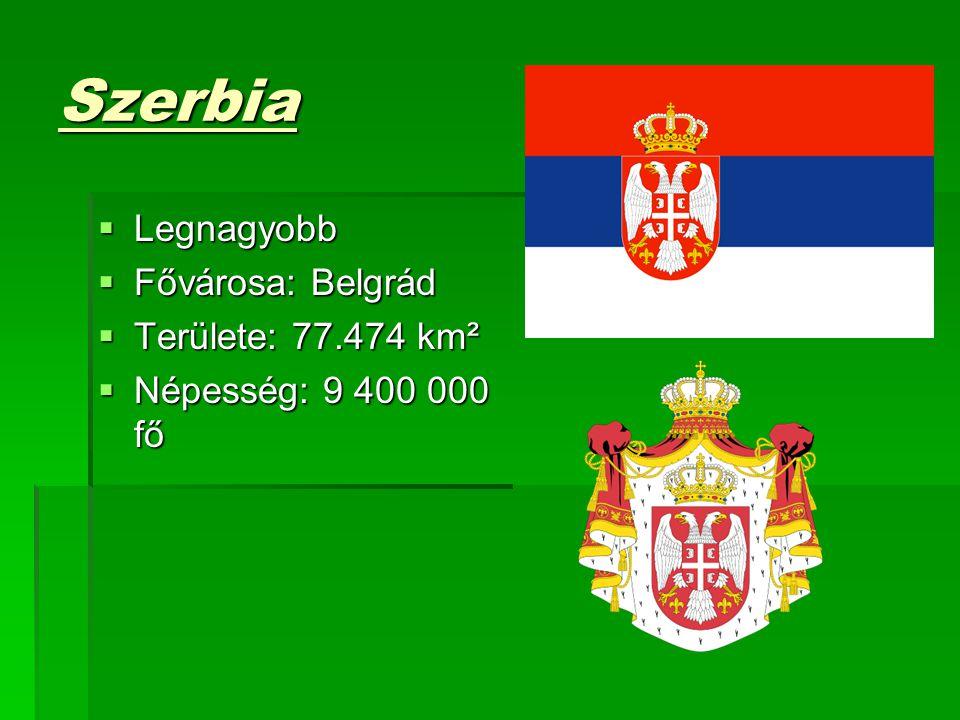 Szerbia Legnagyobb Fővárosa: Belgrád Területe: 77.474 km²