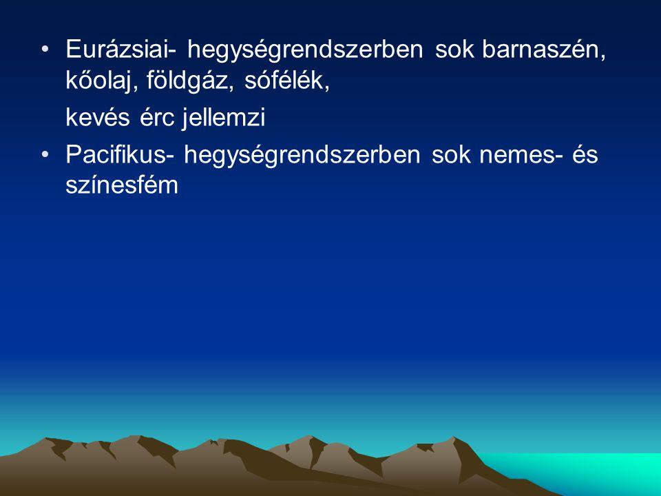 Eurázsiai- hegységrendszerben sok barnaszén, kőolaj, földgáz, sófélék,