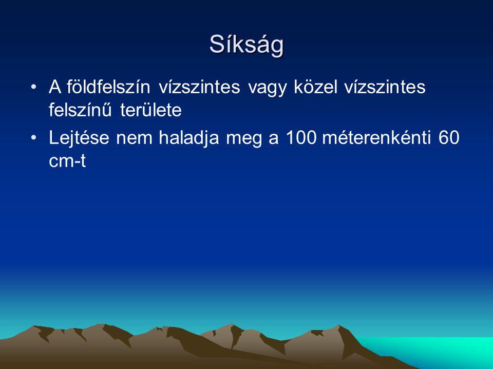 Síkság A földfelszín vízszintes vagy közel vízszintes felszínű területe.
