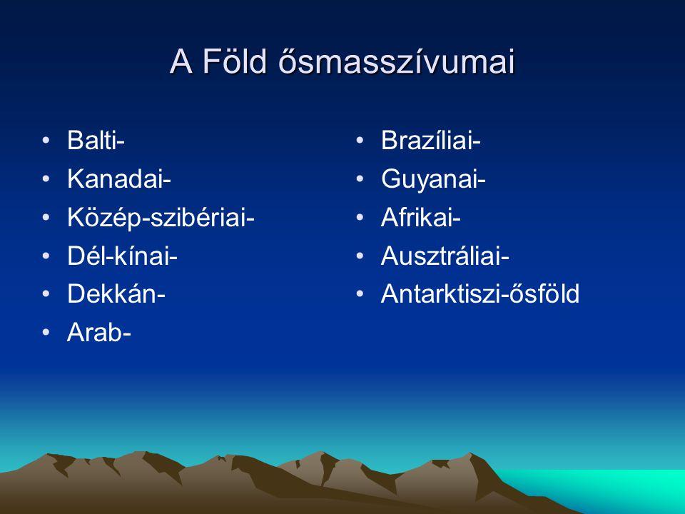 A Föld ősmasszívumai Balti- Kanadai- Közép-szibériai- Dél-kínai-