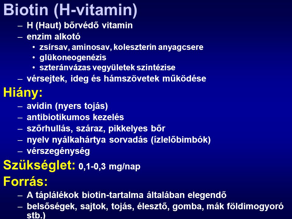 Biotin (H-vitamin) Hiány: Szükséglet: 0,1-0,3 mg/nap Forrás: