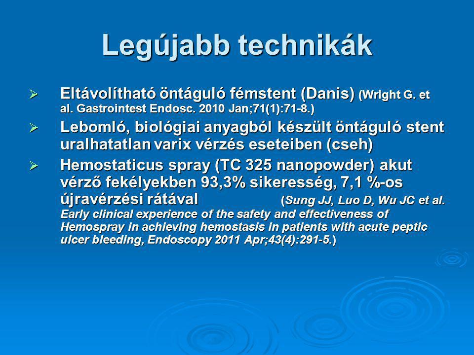 Legújabb technikák Eltávolítható öntáguló fémstent (Danis) (Wright G. et al. Gastrointest Endosc. 2010 Jan;71(1):71-8.)