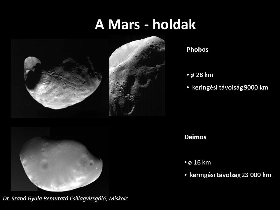A Mars - holdak Phobos ø 28 km keringési távolság 9000 km Deimos