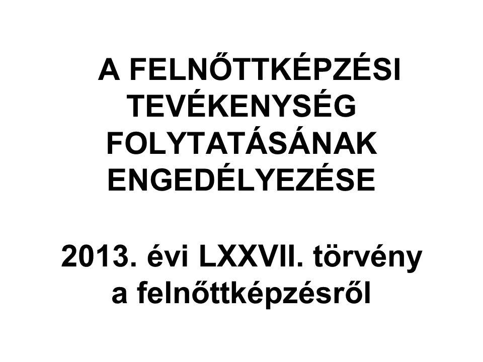 A FELNŐTTKÉPZÉSI TEVÉKENYSÉG FOLYTATÁSÁNAK ENGEDÉLYEZÉSE 2013